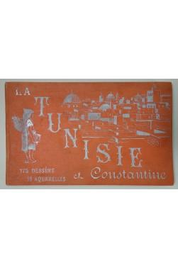 Vingt jours à Tunis et en Tunisie, retour en France par Biskra et Constantine. 175 dessins 15 aquarelles