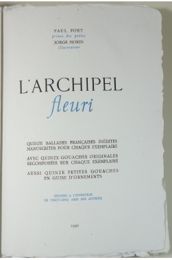 L'archipel fleuri. 15 ballades inédites manuscrites et envoi de Paul fort. Gouaches de Jorge Morin