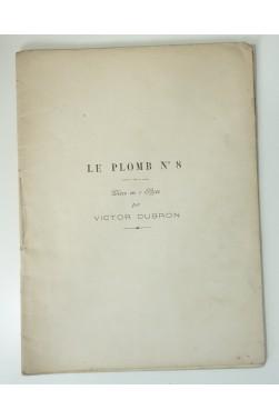 Le Plomb n°8, pièce en 1 acte par Victor Dubron.