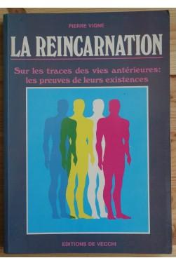 La Réincarnation - Sur les traces des vies antérieures: les preuves de leurs existences -