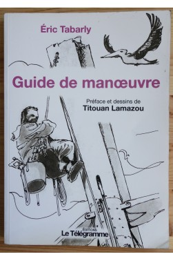 Guide de manoeuvre - E. Tabarly - Préface et dessins de Titouan Lamazou -