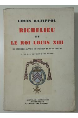 Richelieu et le roi Louis XIII - Les véritables rapports du souverain et de son ministre