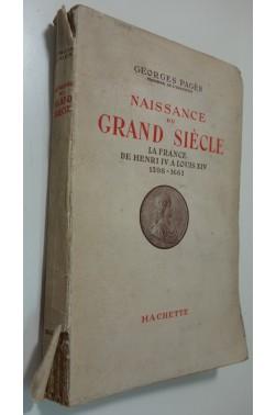 Naissance du Grand Siècle. La France de Henri IV à Louis XIV. 1598 - 1661