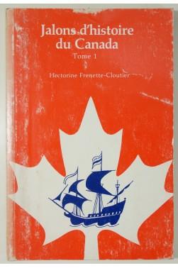 Jalons d'histoire du Canada Tome 1. 1534 - 1760