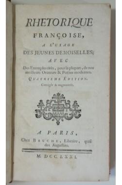 Rhétorique françoise à l'usage des jeunes demoiselles avec des exemples tirés de nos meilleurs orateurs & poëtes modernes.