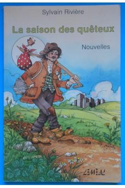 La saison des quêteux - Nouvelles - Sylvain Rivière - Ed lemeac - 1986 - dédicacé -