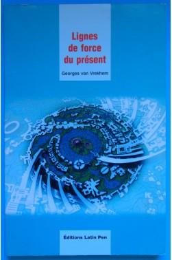 Lignes de force du Présent - G. Van Vrekhem - Ed Latin Pen - 2003 -