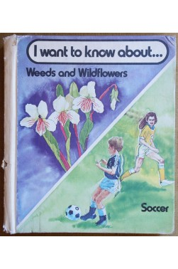 I want to knom about... Weeds and wildflowers and Soccer - A new true book - 1981 -