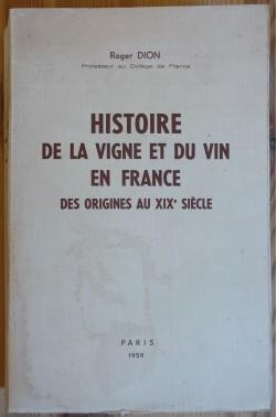 Roger Dion. Histoire de la vigne et du vin en France - des origines au XIXe siècle - édition originale