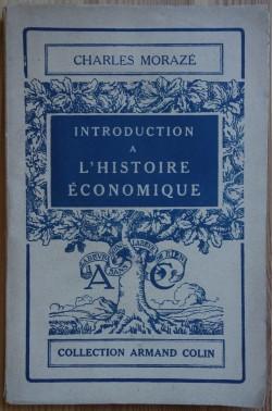 Introduction à l'Histoire Economique - C. Morazé - A. Colin - 1943 -