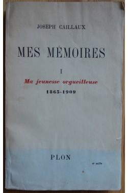Mes mémoires - T1 - Ma jeunesse orgueilleuse 1863-1909 - J. Caillaux - Plon - 1942 -