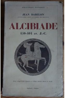 ALCIBIADE 450-404 av. J.C. - J. Babelon - Payot - 1935 -