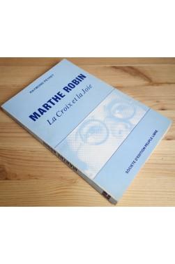 Marthe Robin - La Croix et la Joie - R. Peyret - Ed. Peuple libre - 1982 -