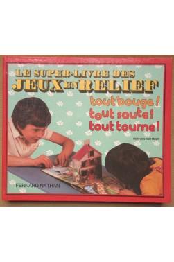 Le super-livre des Jeux en Relief - Tout bouge! Tout saute! Tout tourne! - Livre animé - 1982 -