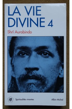 La vie divine 4 - Shrî Aurobindo - Spiritualités vivantes - 1992 - TTBE -