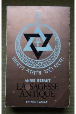 La sagesse antique - Exposé général de l'Enseignement Théosophique - A. Besant - Ed. Adyar - 1972 -
