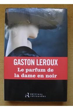 Le parfum de la dame en noir - G. Leroux - Ed. Retrouvées - 2013 - TBE -