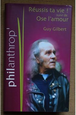 Réussis ta vie, suivi de Ose l'amour - Guy Gilbert - France Loisirs - 2009 - TTBE