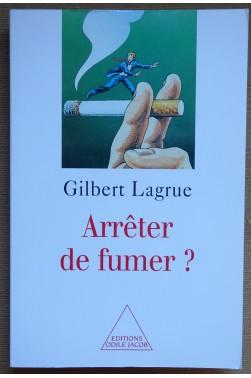 Arrêter de fumer? Gilbert Lagrue - Ed. Odile Jacob - 1998 - TTBE -