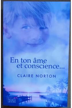 En ton âme et conscience... Claire Norton - Ed. France Loisirs, 2017 - TBE - Roman -