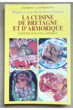 La cuisine de Bretagne et d'Armorique - B. et JP Perrin-Chattard - Illustré - 1996 - TTBE -