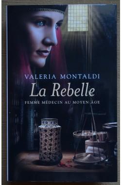 La Rebelle, Femme médecin au Moyen Age - V. Montaldi - Ed. France Loisirs, 2013 - Roman, TTBE -