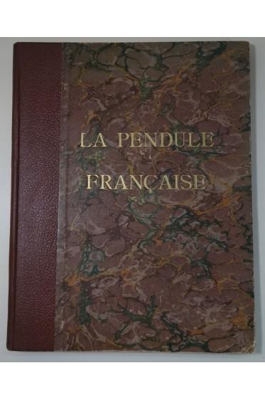 TARDY. La pendule française des origines à nos jours. Documentation recueillie auprès de nos penduliers