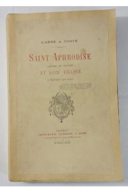 COSTE. Saint Aphrodise, apôtre de Béziers et son église à travers les âges - 1899 RARE