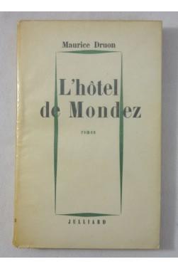 Maurice DRUON. L'hôtel de Mondez - 1ère édition S.P. - Julliard, 1956