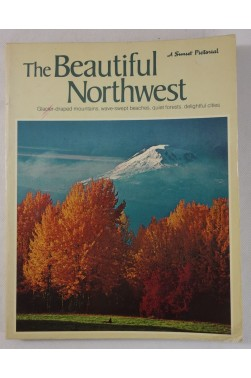 The Beautiful NORTHWEST. Photographies en noir et couleurs - SUNSET Books 1980 3rd ed.