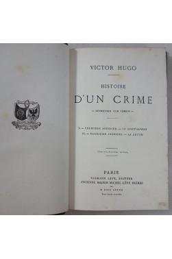 Victor HUGO. Histoire d'un crime - complet en 2 volumes. 1877 -78 - Calmann Lévy éditeur