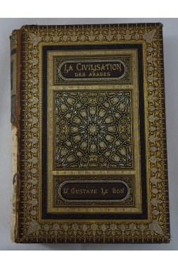 Gustave LE BON. La civilisation des ARABES - 10 Chromolithographies. Edition originale, 1884, RELIURE