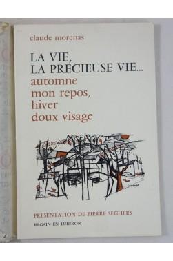 Claude MORENAS. La vie, la précieuse vie... Présentation de Pierre SEGHERS - 1976, RARE