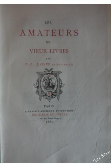 Les Amateurs de vieux livres, par P.-L. Jacob ( bibliophile ) EO sur vergé