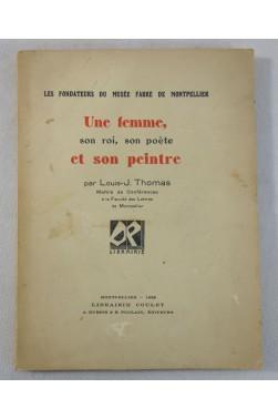 L-J THOMAS. Une femme et son PEINTRE- Fondateurs du Musée FABRE de Montpellier. RARE, Coulet, 1928