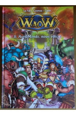 WaoW, Tome 11. AutreMonde, nous voici! - Le Fab, Cosmos, Picksel - Ed. Physalis, 2014 - TBE -