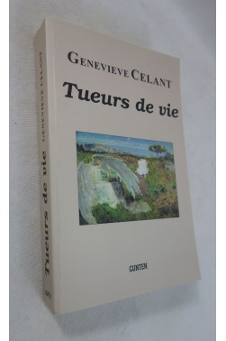 Geneviève CELANT. Tueurs de vie - Dédicace - Gunten