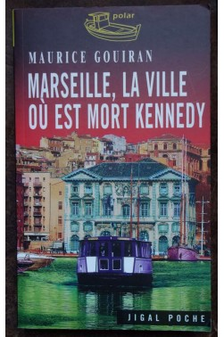 Marseille, la ville où est mort Kennedy - M. Gouiran - Ed. Jigal poche, 2007 -