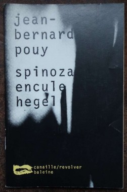 Spinoza encule Hegel - J. B. Pouy - Ed. Baleine, 1999 -