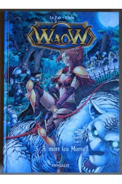 WaoW, Tome 3. A mort les Morts! - Le Fab, Kitex - Ed. Physalis, 2012 - TTBE -