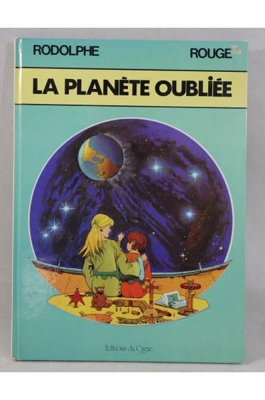 La Planète oubliée - Légendes de l'éclatée. RODOLPHE et ROUGE - Ed. du CYGNE, 1983