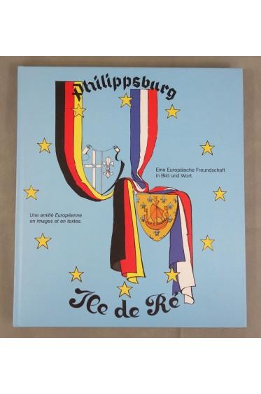 Philippsburg - Ile de Ré. Une amitié Européenne en images et en textes. Cartonnage