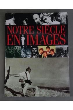 Notre siècle en images - grandes PHOTOGRAPHIES - XXème siècle - France Loisirs