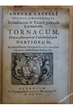 Andreae Catullii,... Tornacum, civitas metropolis et cathedra episcopalis Ner...