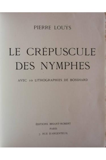 Le Crépuscule Des Nymphes. Avec 10 Lithographies De Bosshard.