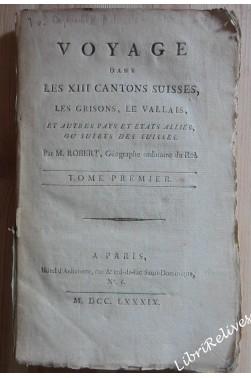 Voyage dans les XIII cantons suisses, les Grisons, le Vallais et autres pays et états alliés ou sujets des Suisses Tome 1 SEUL
