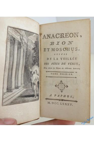 Anacréon, Bion Et Moschus, Suivis De La Veillée Des Fêtes De Vénus, D'un Choix De Pièces De Différens Auteurs.