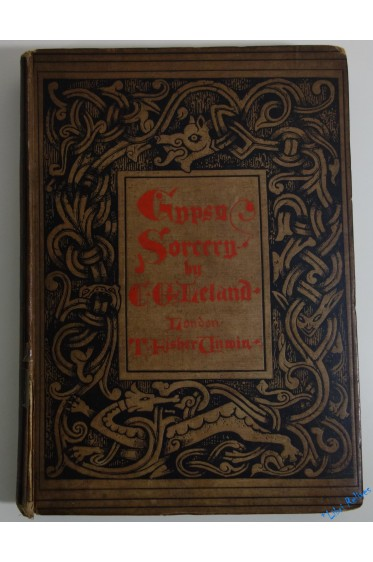 Gypsy Sorcery and Fortune Telling: Illustrated by numerous incantations, specimens of medical magic, anecdotes and tales.