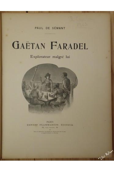 GAËTAN FARADEL, EXPLORATEUR MALGRE LUI