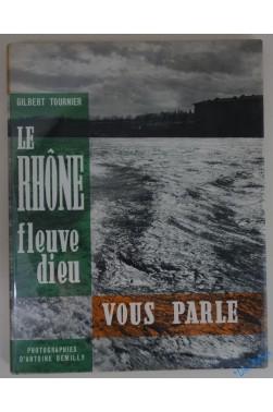 Le Rhône, fleuve dieu, vous parle.